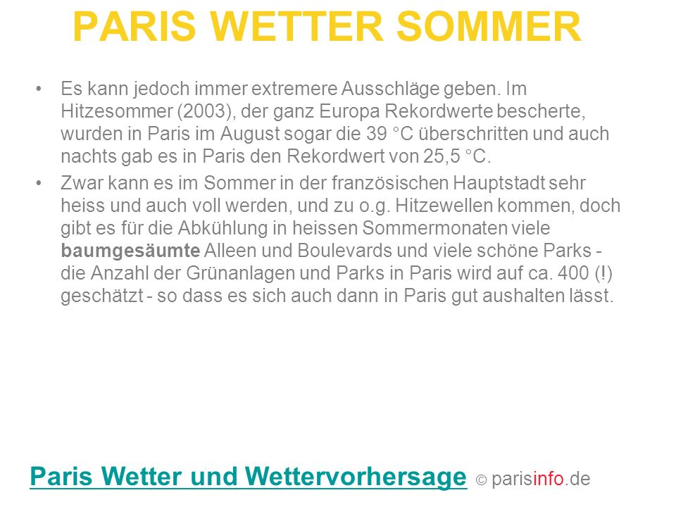 PARIS WETTER SOMMER Es kann jedoch immer extremere Ausschläge geben. Im Hitzesommer (2003), der ganz Europa Rekordwerte bescherte, wurden in Paris im