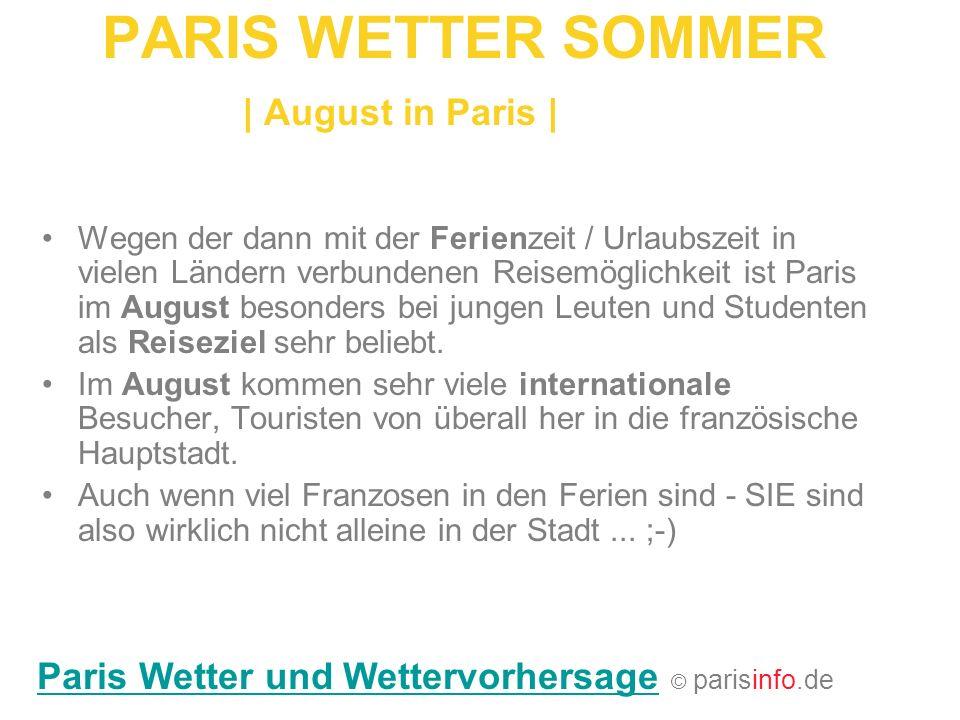 PARIS WETTER SOMMER   August in Paris   Wegen der dann mit der Ferienzeit / Urlaubszeit in vielen Ländern verbundenen Reisemöglichkeit ist Paris im Au
