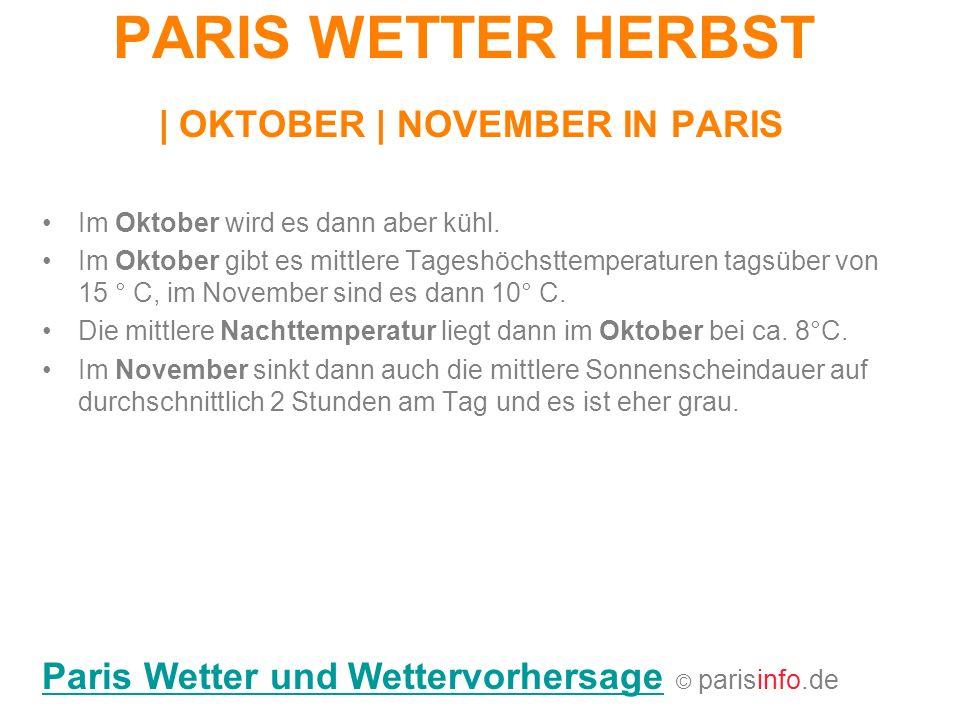 PARIS WETTER HERBST   OKTOBER   NOVEMBER IN PARIS Im Oktober wird es dann aber kühl. Im Oktober gibt es mittlere Tageshöchsttemperaturen tagsüber von