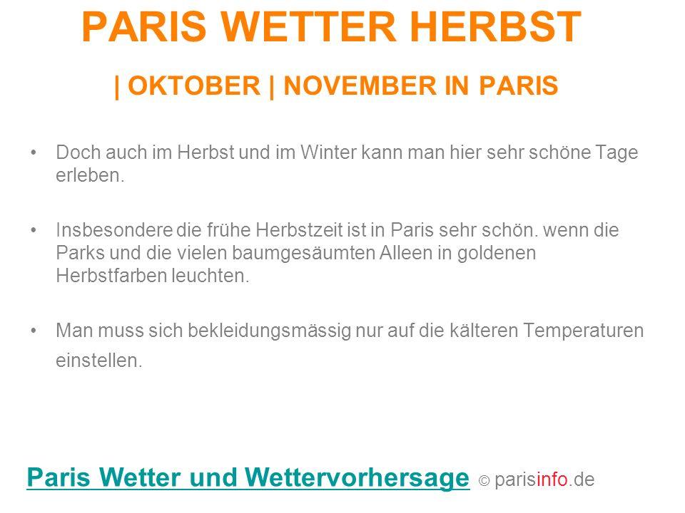 PARIS WETTER HERBST   OKTOBER   NOVEMBER IN PARIS Doch auch im Herbst und im Winter kann man hier sehr schöne Tage erleben. Insbesondere die frühe Her