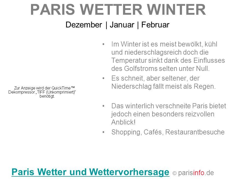 PARIS WETTER WINTER Dezember   Januar   Februar Im Winter ist es meist bewölkt, kühl und niederschlagsreich doch die Temperatur sinkt dank des Einflus