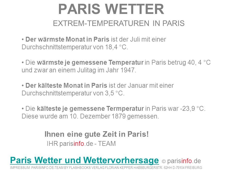 PARIS WETTER EXTREM-TEMPERATUREN IN PARIS Der wärmste Monat in Paris ist der Juli mit einer Durchschnittstemperatur von 18,4 °C. Die wärmste je gemess