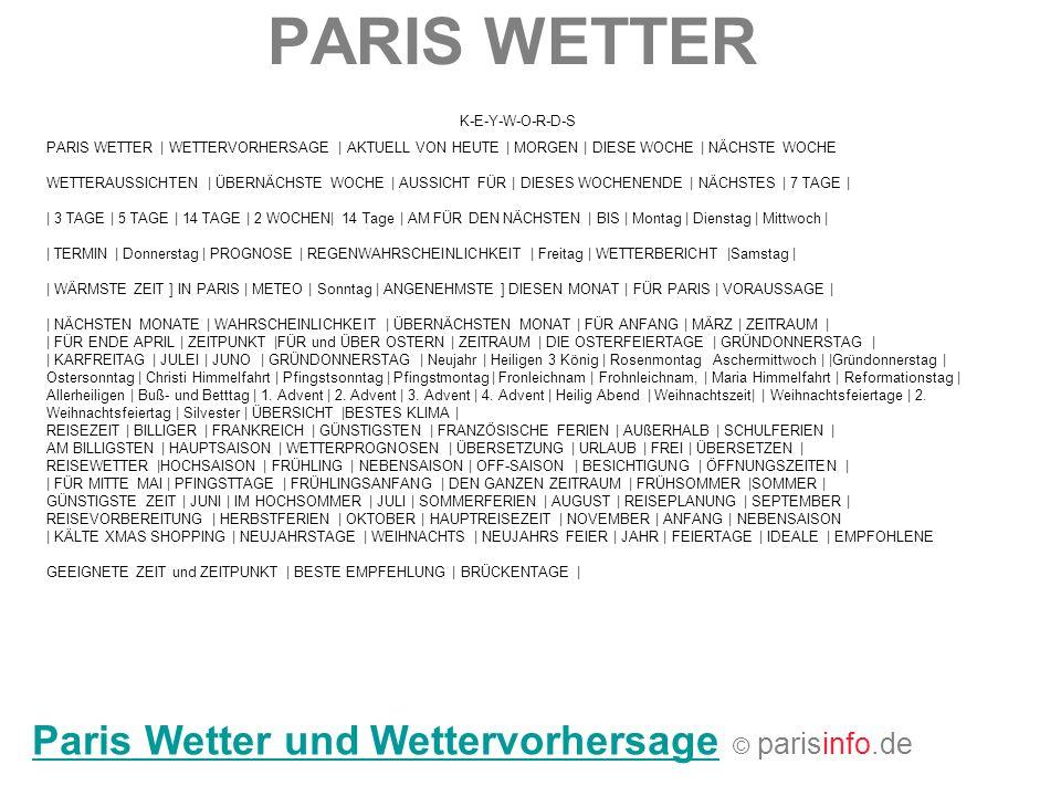 PARIS WETTER Paris Wetter und WettervorhersageParis Wetter und Wettervorhersage © parisinfo.de K-E-Y-W-O-R-D-S PARIS WETTER   WETTERVORHERSAGE   AKTUE