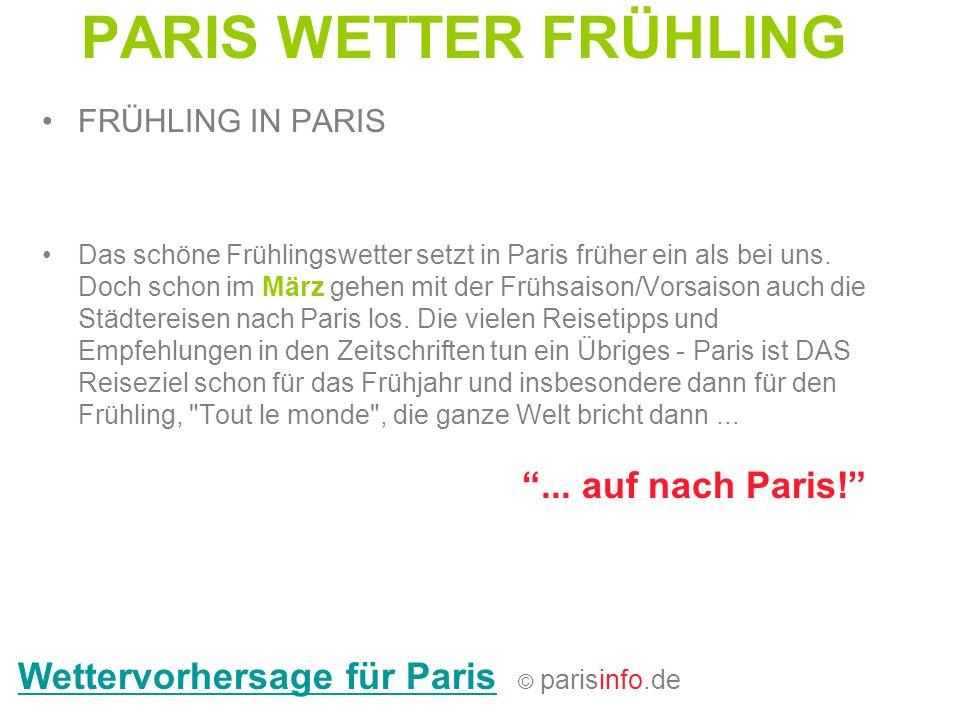PARIS WETTER FRÜHLING Wettervorhersage für ParisWettervorhersage für Paris © parisinfo.de FRÜHLING IN PARIS Das schöne Frühlingswetter setzt in Paris