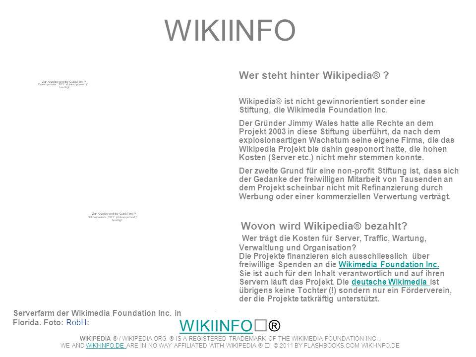 WIKIINFO Wer steht hinter Wikipedia® ? Wikipedia® ist nicht gewinnorientiert sonder eine Stiftung, die Wikimedia Foundation Inc. Der Gründer Jimmy Wal