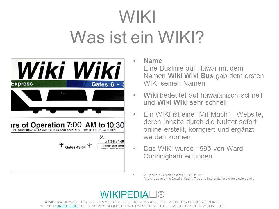 WIKI Was ist ein WIKI? Name Eine Buslinie auf Hawai mit dem Namen Wiki Wiki Bus gab dem ersten WIKI seinen Namen Wiki bedeutet auf hawaianisch schnell