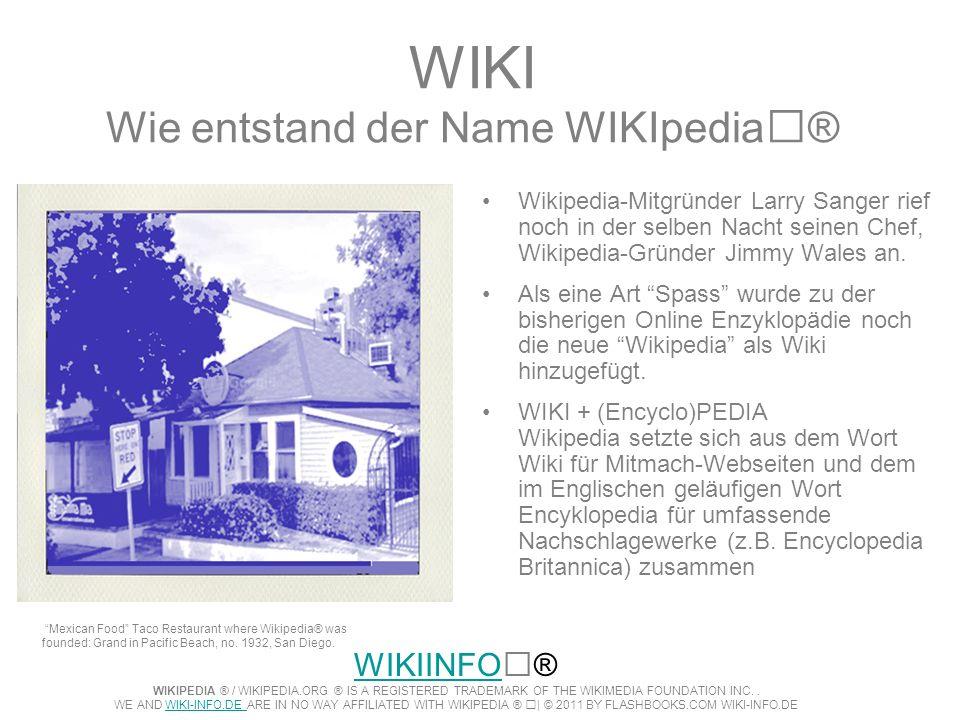 WIKI Wie entstand der Name WIKIpedia® Wikipedia-Mitgründer Larry Sanger rief noch in der selben Nacht seinen Chef, Wikipedia-Gründer Jimmy Wales an. A