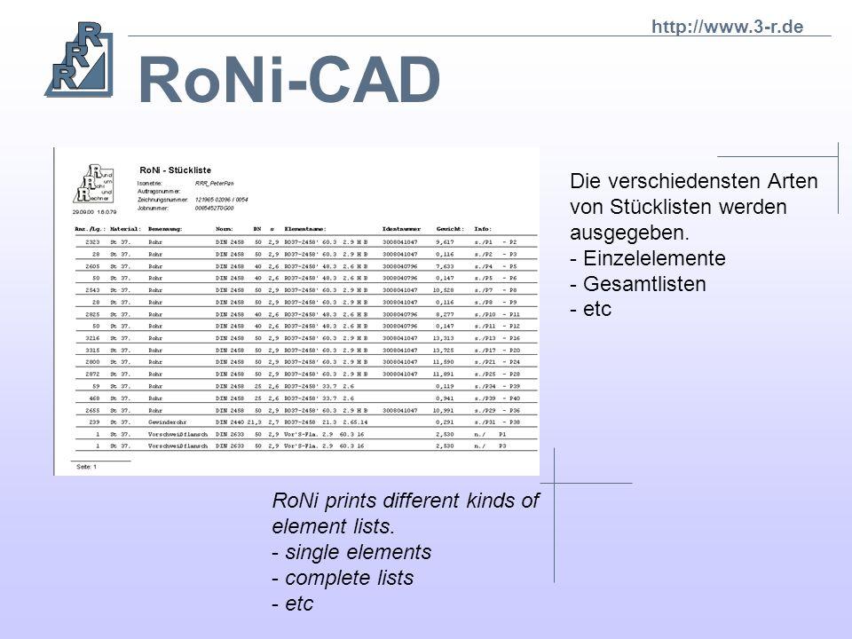 RoNi-CAD RoNi trennt automatisch die Isometrie in einzelne Bauteile und druckt diese mit allen Fertigungs- informationen. RoNi divides the drawing int