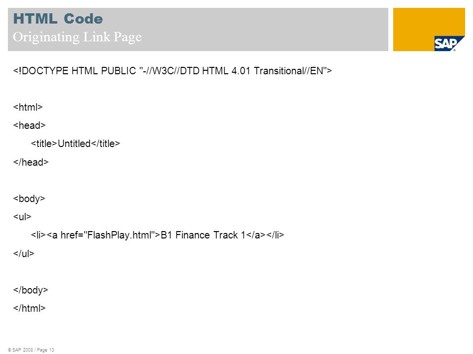 HTML Code Originating Link Page Untitled B1 Finance Track 1 © SAP 2008 / Page 13