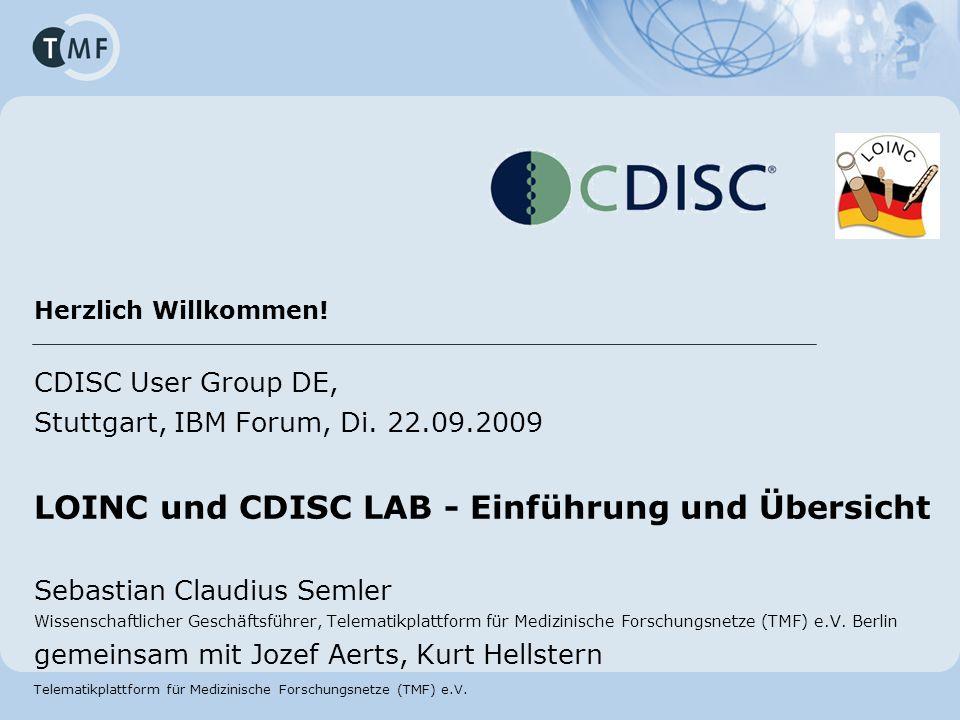 Telematikplattform für Medizinische Forschungsnetze (TMF) e.V. Herzlich Willkommen! CDISC User Group DE, Stuttgart, IBM Forum, Di. 22.09.2009 LOINC un