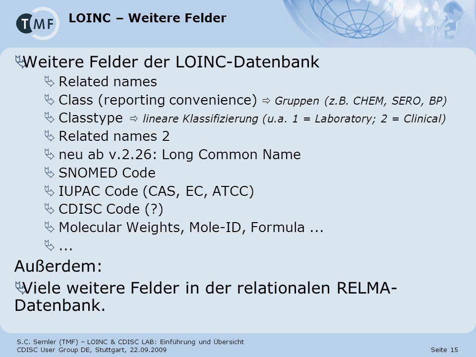 S.C. Semler (TMF) – LOINC & CDISC LAB: Einführung und Übersicht CDISC User Group DE, Stuttgart, 22.09.2009 Seite 15 LOINC – Weitere Felder Weitere Fel