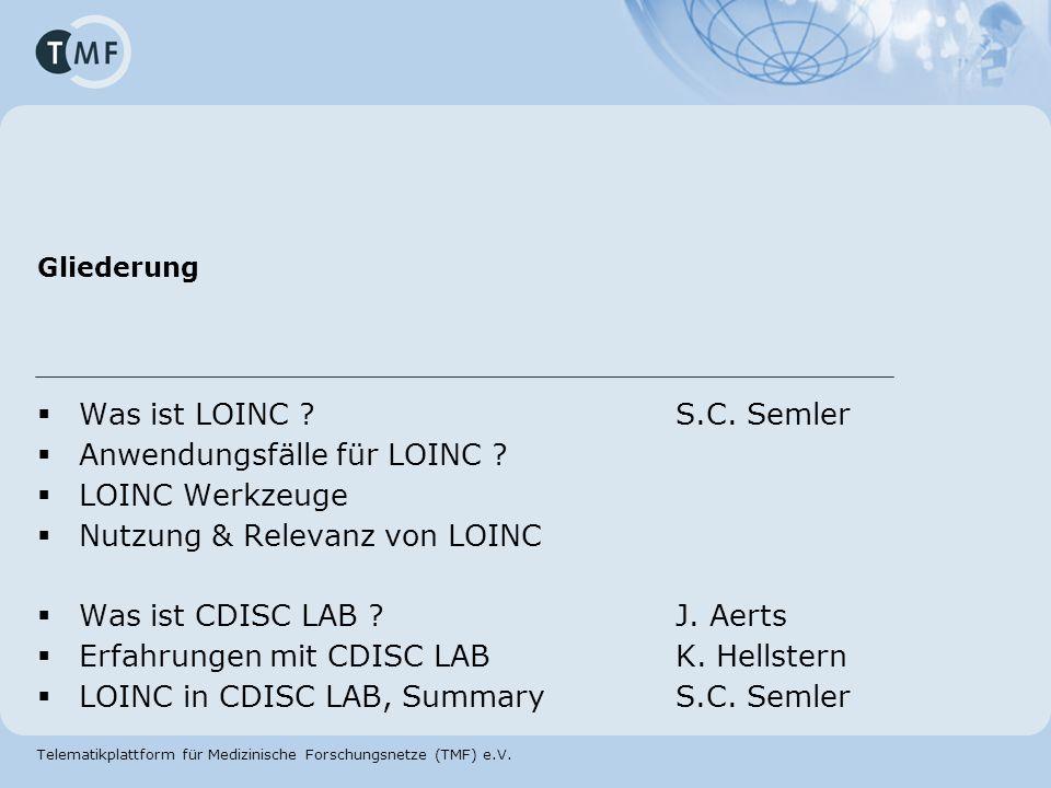 Telematikplattform für Medizinische Forschungsnetze (TMF) e.V. Gliederung Was ist LOINC ?S.C. Semler Anwendungsfälle für LOINC ? LOINC Werkzeuge Nutzu