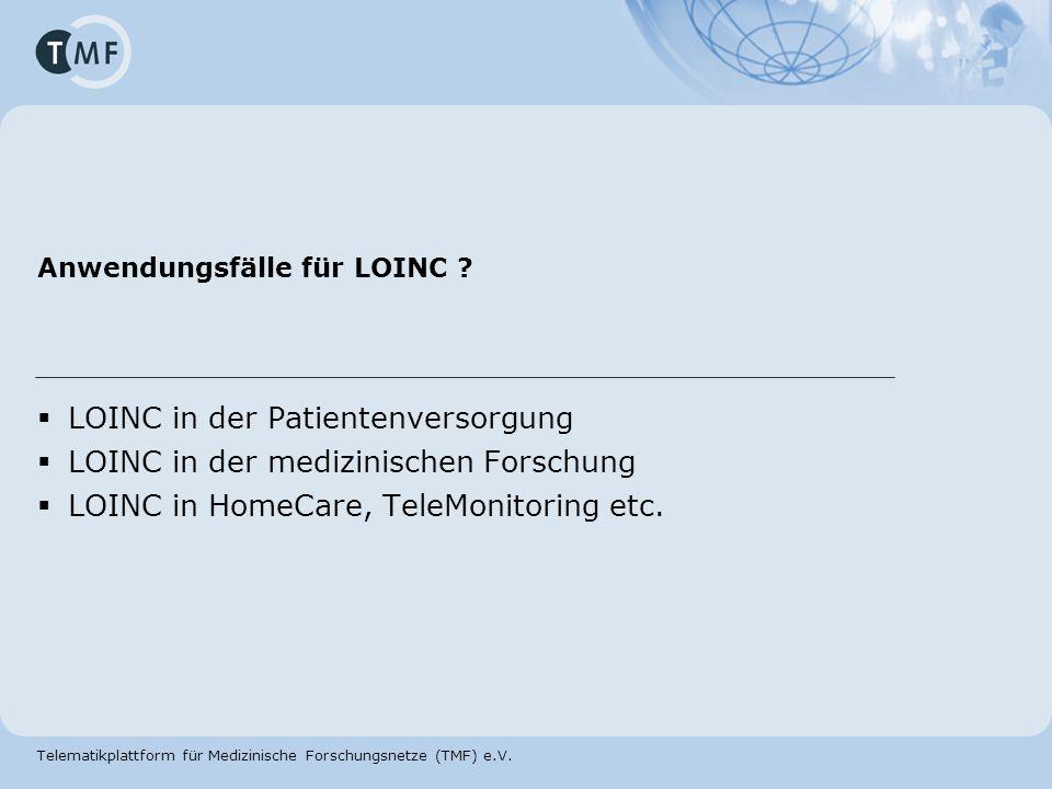 Telematikplattform für Medizinische Forschungsnetze (TMF) e.V. Anwendungsfälle für LOINC ? LOINC in der Patientenversorgung LOINC in der medizinischen