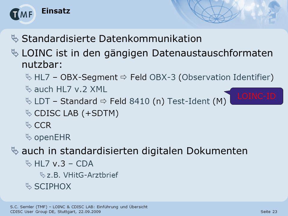 S.C. Semler (TMF) – LOINC & CDISC LAB: Einführung und Übersicht CDISC User Group DE, Stuttgart, 22.09.2009 Seite 23 Einsatz Standardisierte Datenkommu