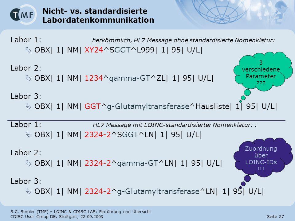 S.C. Semler (TMF) – LOINC & CDISC LAB: Einführung und Übersicht CDISC User Group DE, Stuttgart, 22.09.2009 Seite 27 Nicht- vs. standardisierte Laborda