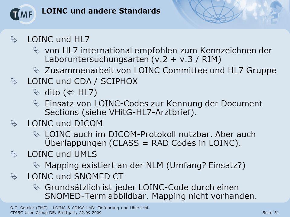 S.C. Semler (TMF) – LOINC & CDISC LAB: Einführung und Übersicht CDISC User Group DE, Stuttgart, 22.09.2009 Seite 31 LOINC und andere Standards LOINC u