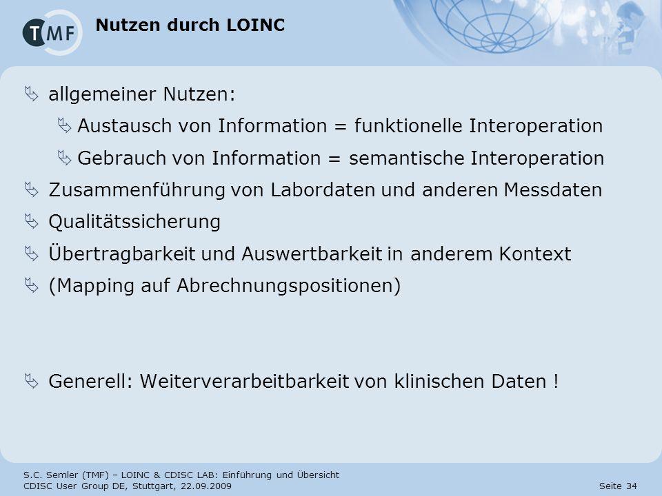 S.C. Semler (TMF) – LOINC & CDISC LAB: Einführung und Übersicht CDISC User Group DE, Stuttgart, 22.09.2009 Seite 34 Nutzen durch LOINC allgemeiner Nut