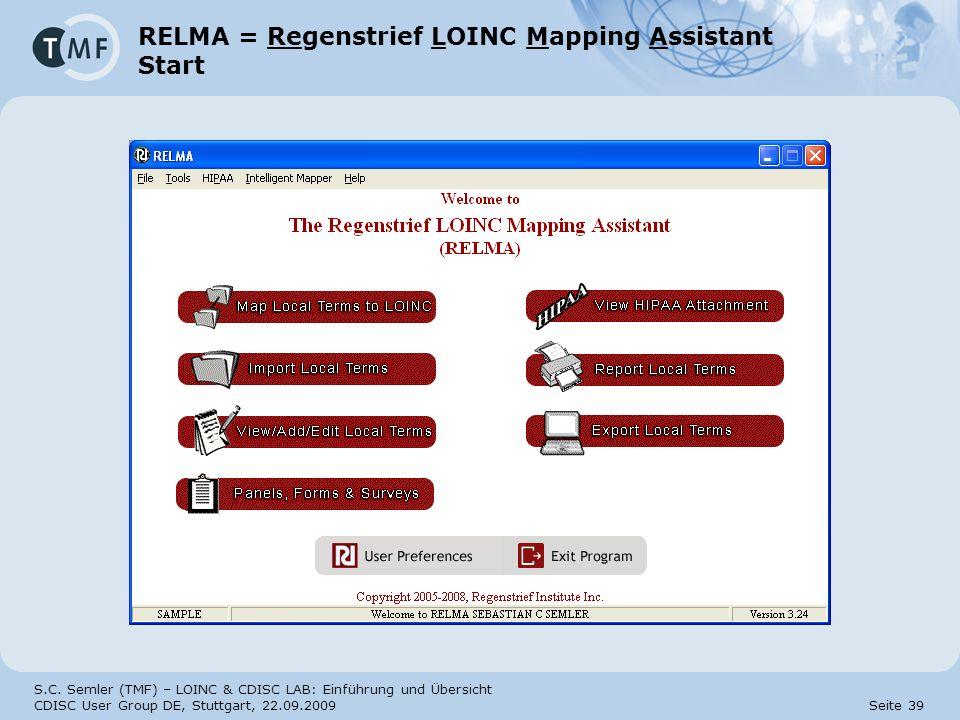 S.C. Semler (TMF) – LOINC & CDISC LAB: Einführung und Übersicht CDISC User Group DE, Stuttgart, 22.09.2009 Seite 39 RELMA = Regenstrief LOINC Mapping