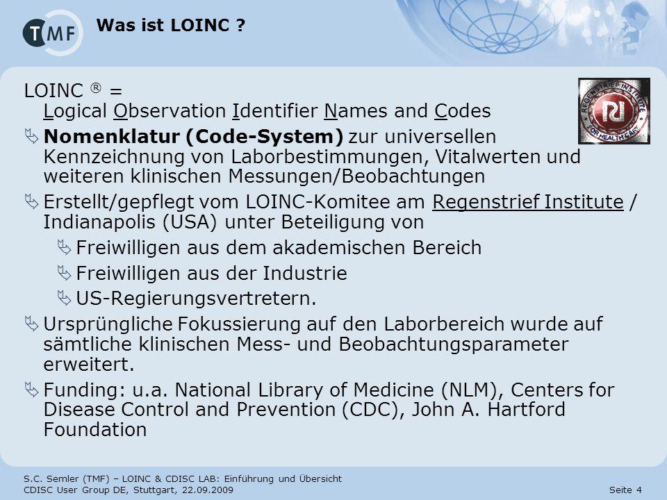 S.C. Semler (TMF) – LOINC & CDISC LAB: Einführung und Übersicht CDISC User Group DE, Stuttgart, 22.09.2009 Seite 4 Was ist LOINC ? LOINC ® = Logical O