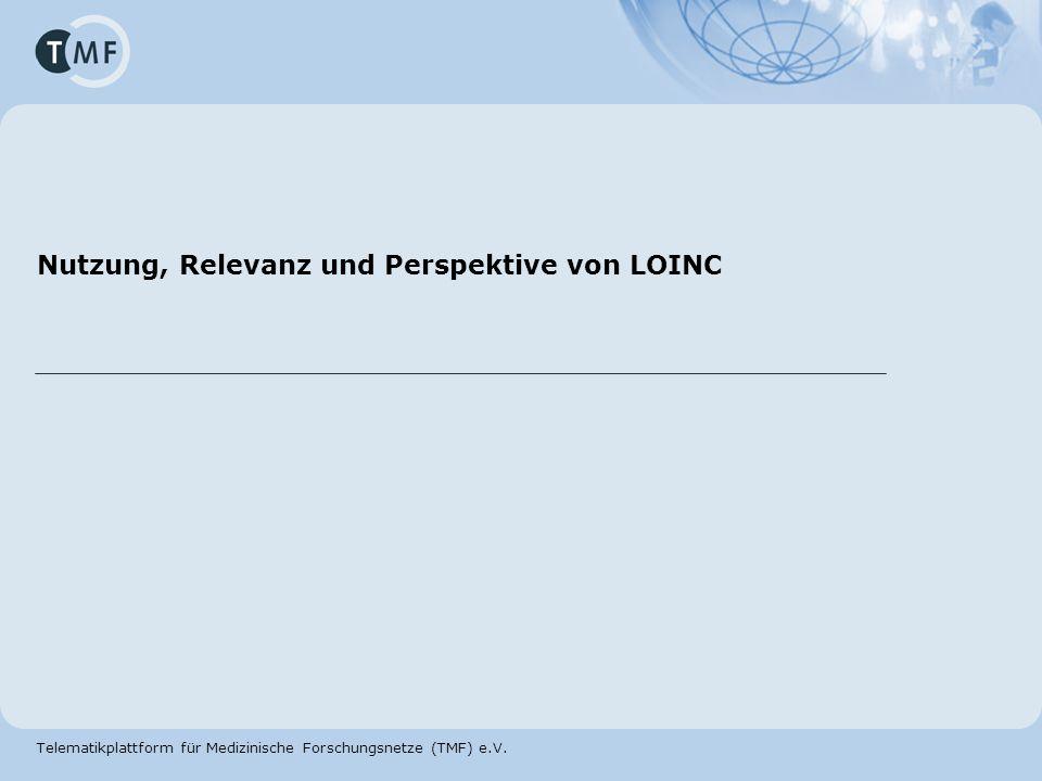 Telematikplattform für Medizinische Forschungsnetze (TMF) e.V. Nutzung, Relevanz und Perspektive von LOINC