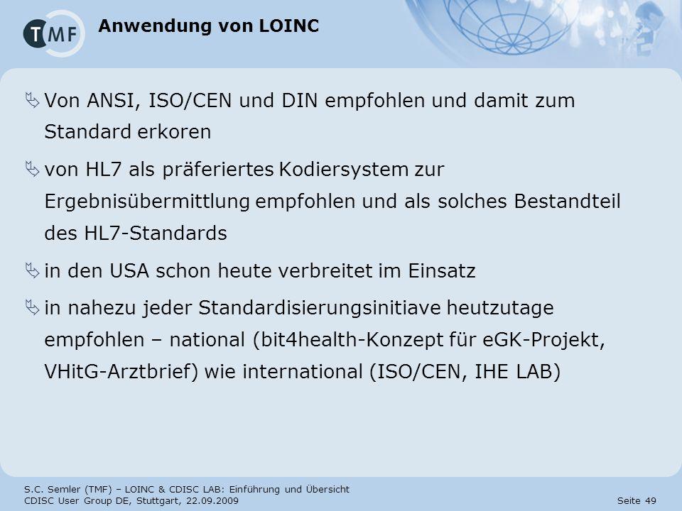 S.C. Semler (TMF) – LOINC & CDISC LAB: Einführung und Übersicht CDISC User Group DE, Stuttgart, 22.09.2009 Seite 49 Anwendung von LOINC Von ANSI, ISO/