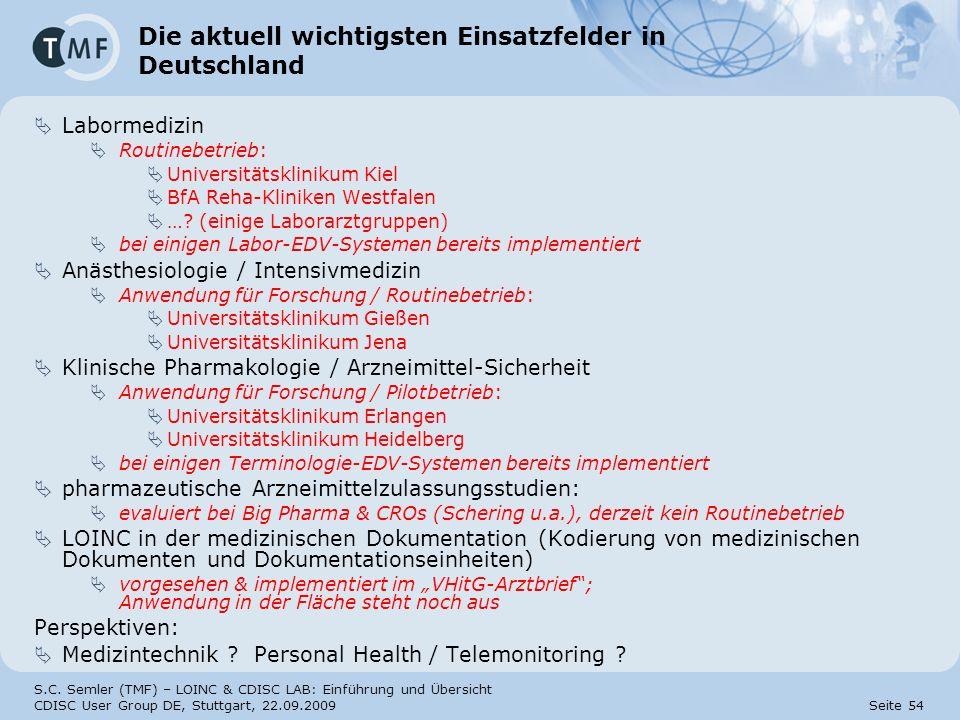 S.C. Semler (TMF) – LOINC & CDISC LAB: Einführung und Übersicht CDISC User Group DE, Stuttgart, 22.09.2009 Seite 54 Die aktuell wichtigsten Einsatzfel