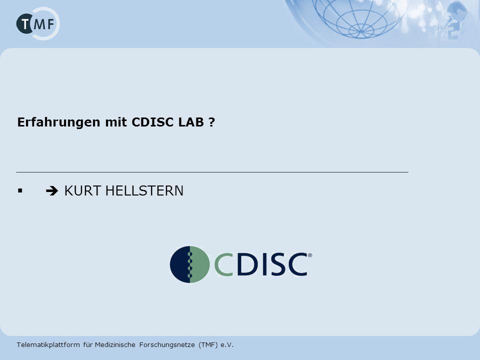 Telematikplattform für Medizinische Forschungsnetze (TMF) e.V. Erfahrungen mit CDISC LAB ? KURT HELLSTERN