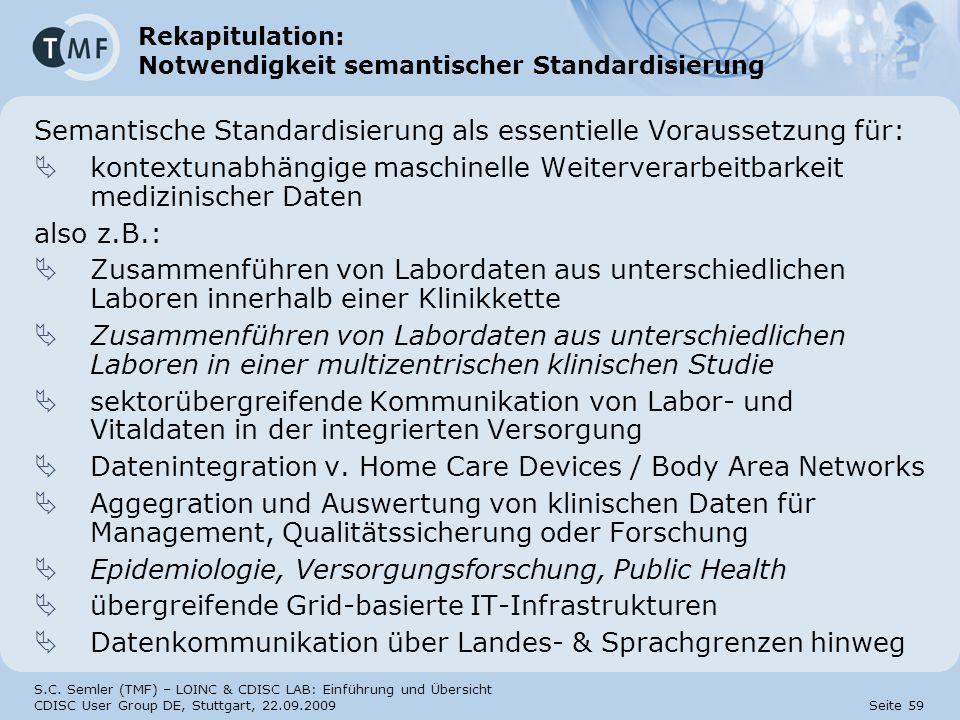 S.C. Semler (TMF) – LOINC & CDISC LAB: Einführung und Übersicht CDISC User Group DE, Stuttgart, 22.09.2009 Seite 59 Rekapitulation: Notwendigkeit sema
