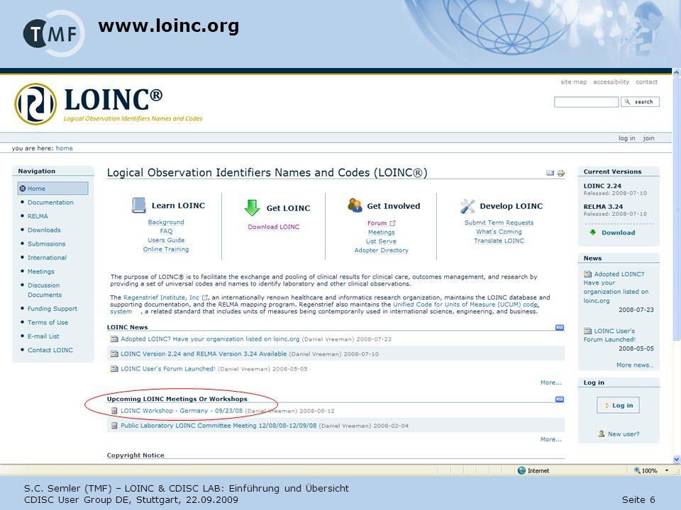 S.C. Semler (TMF) – LOINC & CDISC LAB: Einführung und Übersicht CDISC User Group DE, Stuttgart, 22.09.2009 Seite 6 www.loinc.org