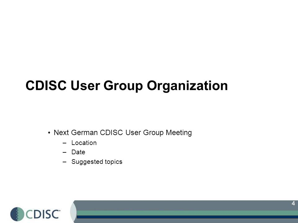 4 CDISC User Group Organization Next German CDISC User Group Meeting –Location –Date –Suggested topics