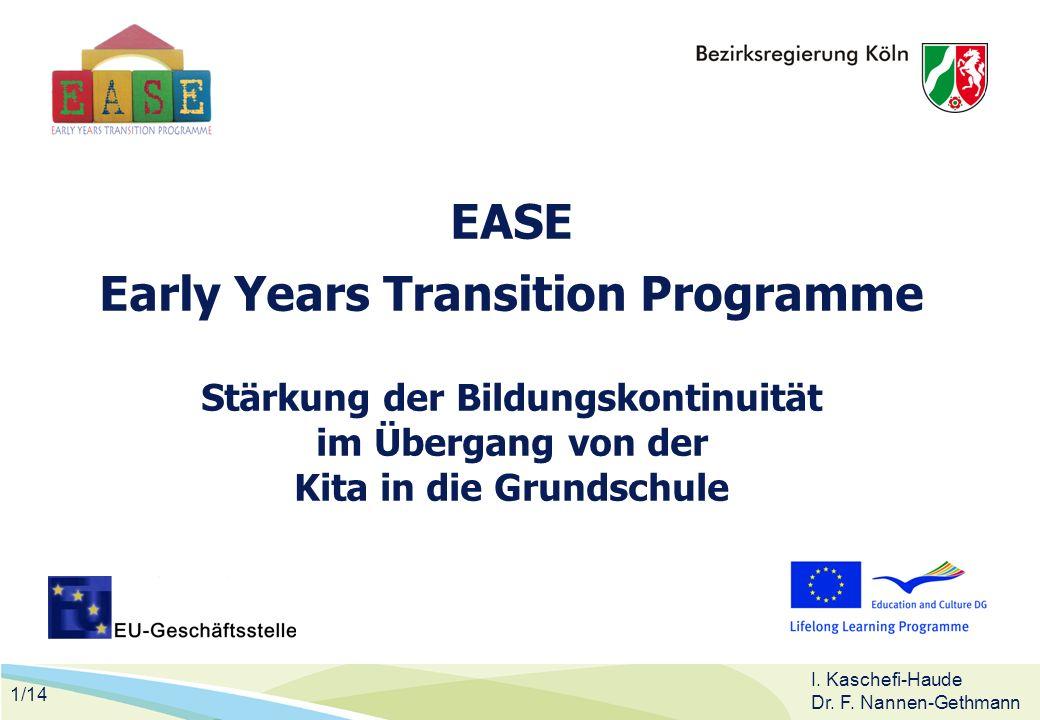 1/14 I. Kaschefi-Haude Dr. F. Nannen-Gethmann EASE Early Years Transition Programme Stärkung der Bildungskontinuität im Übergang von der Kita in die G