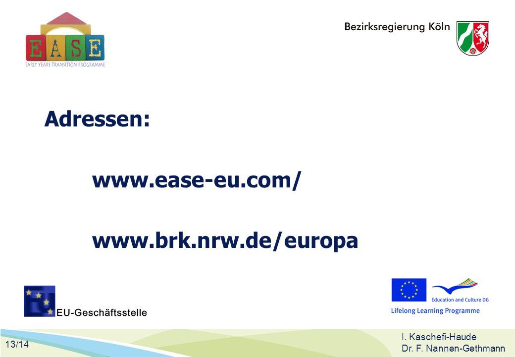 13/14 I. Kaschefi-Haude Dr. F. Nannen-Gethmann Adressen: www.ease-eu.com/ www.brk.nrw.de/europa