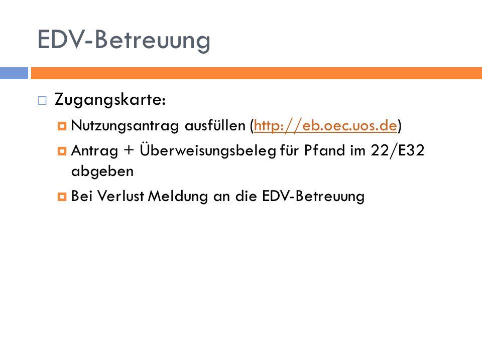 EDV-Betreuung Zugangskarte: Nutzungsantrag ausfüllen (http://eb.oec.uos.de)http://eb.oec.uos.de Antrag + Überweisungsbeleg für Pfand im 22/E32 abgeben