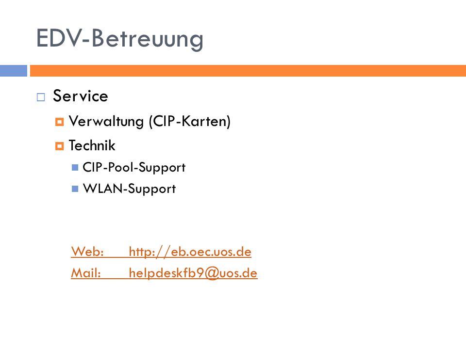 EDV-Betreuung Service Verwaltung (CIP-Karten) Technik CIP-Pool-Support WLAN-Support Web: http://eb.oec.uos.de Mail: helpdeskfb9@uos.de