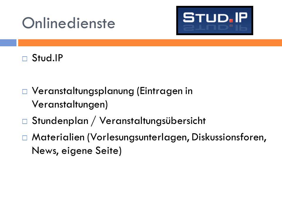 Onlinedienste Stud.IP Veranstaltungsplanung (Eintragen in Veranstaltungen) Stundenplan / Veranstaltungsübersicht Materialien (Vorlesungsunterlagen, Di