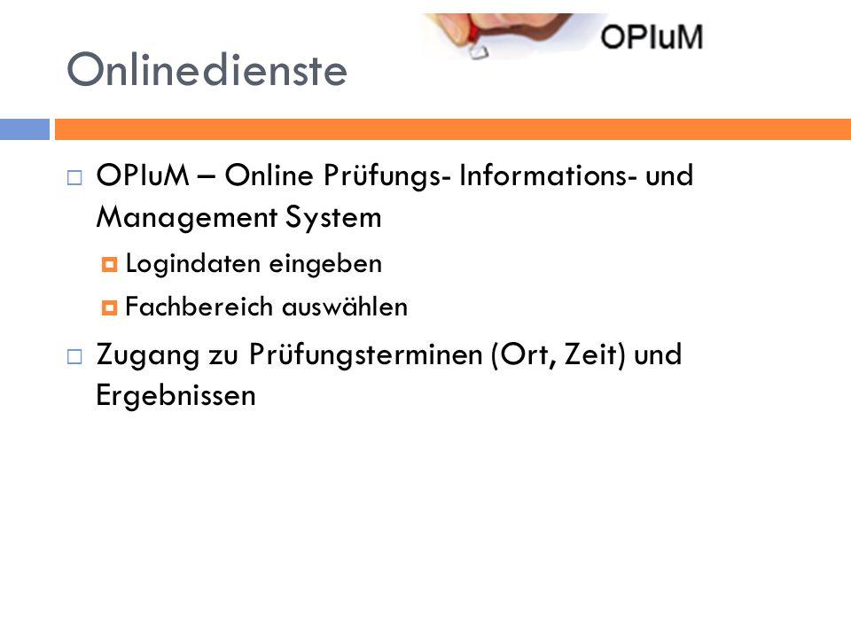 Onlinedienste OPIuM – Online Prüfungs- Informations- und Management System Logindaten eingeben Fachbereich auswählen Zugang zu Prüfungsterminen (Ort,