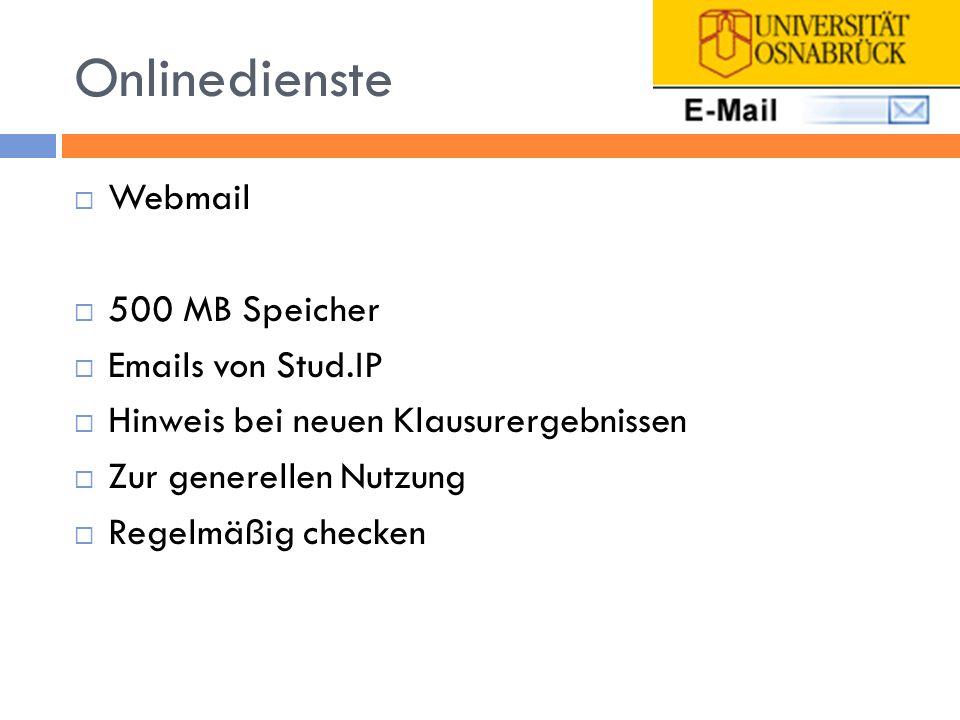 Onlinedienste Webmail 500 MB Speicher Emails von Stud.IP Hinweis bei neuen Klausurergebnissen Zur generellen Nutzung Regelmäßig checken