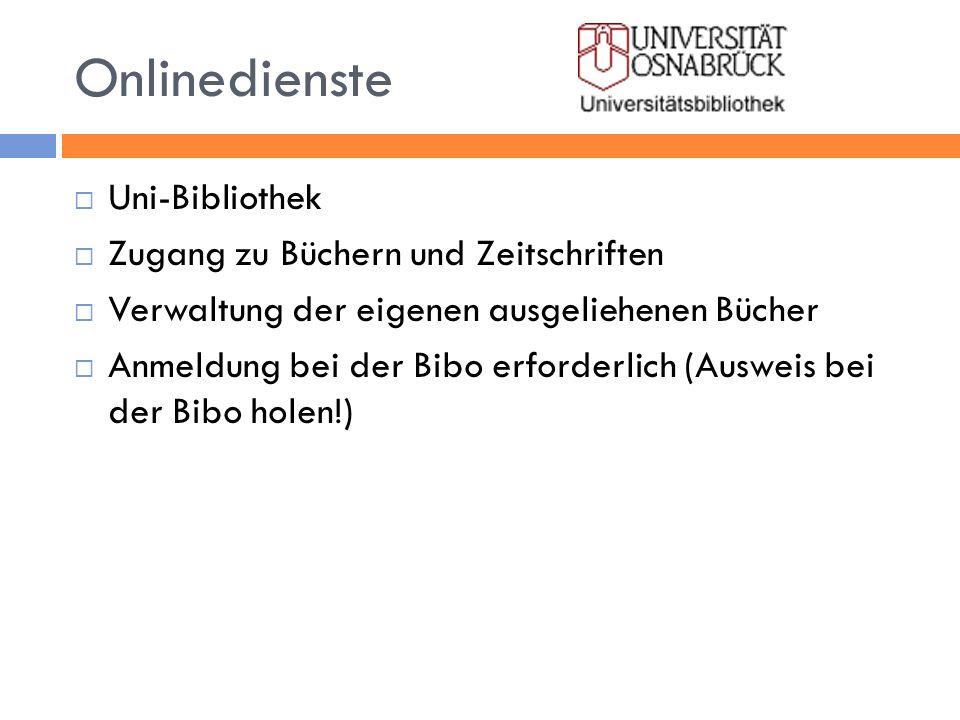 Onlinedienste Uni-Bibliothek Zugang zu Büchern und Zeitschriften Verwaltung der eigenen ausgeliehenen Bücher Anmeldung bei der Bibo erforderlich (Ausw