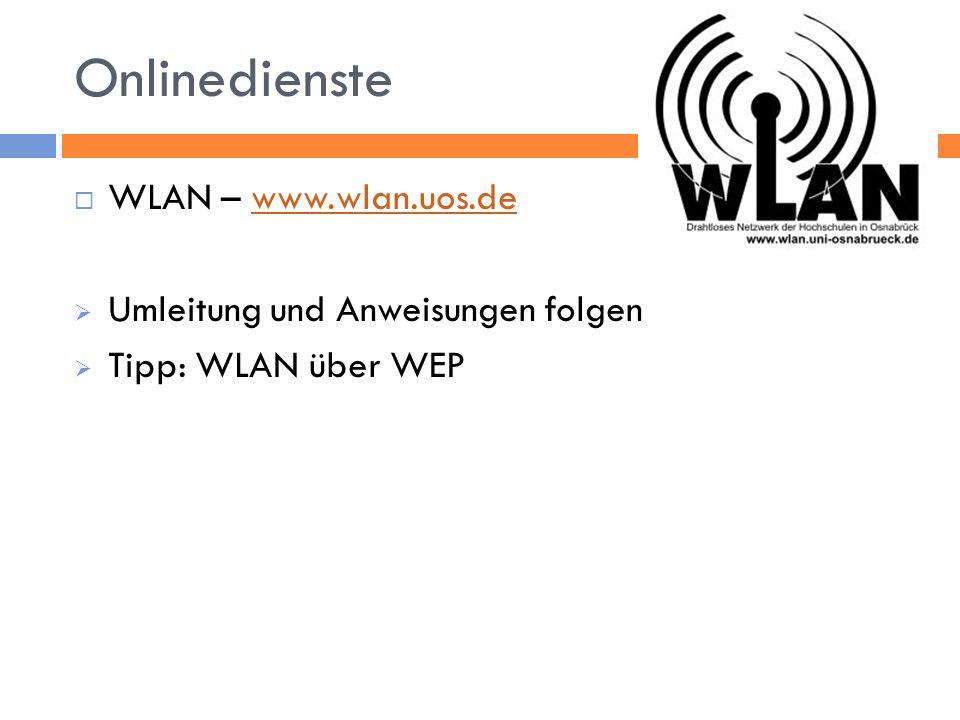 Onlinedienste WLAN – www.wlan.uos.dewww.wlan.uos.de Umleitung und Anweisungen folgen Tipp: WLAN über WEP