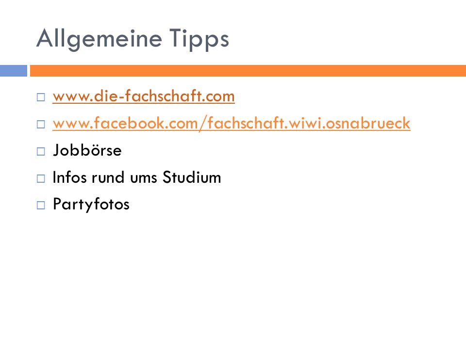 Allgemeine Tipps www.die-fachschaft.com www.facebook.com/fachschaft.wiwi.osnabrueck Jobbörse Infos rund ums Studium Partyfotos