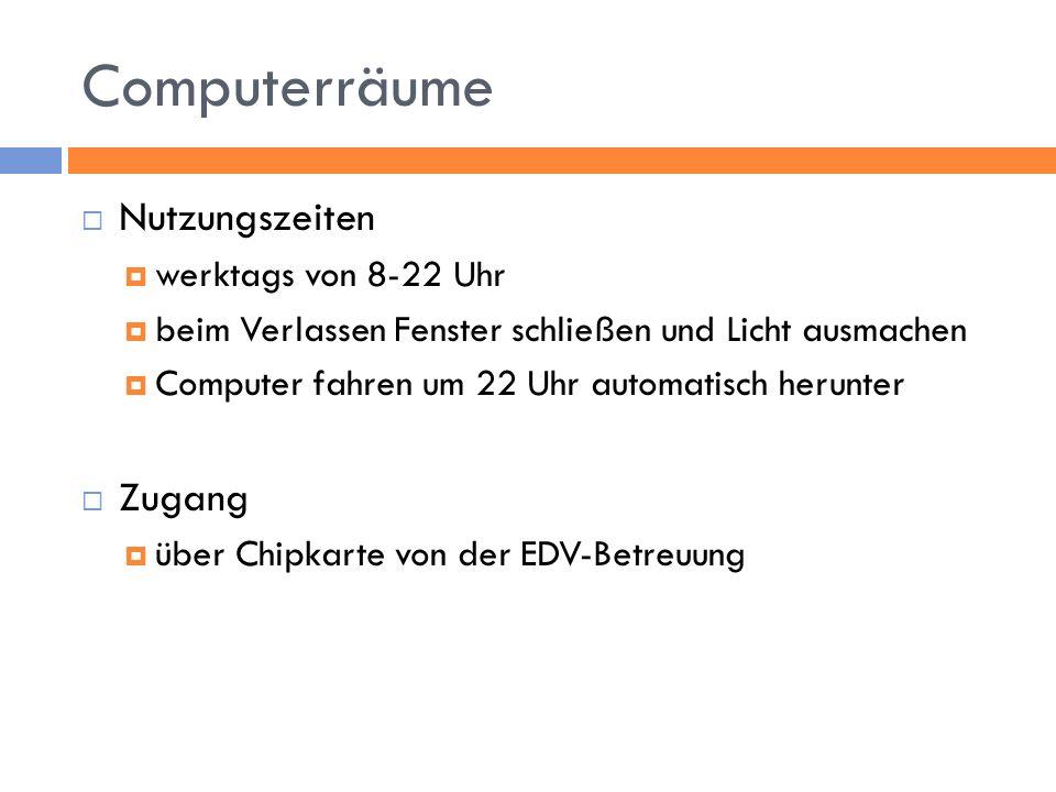 Computerräume Nutzungszeiten werktags von 8-22 Uhr beim Verlassen Fenster schließen und Licht ausmachen Computer fahren um 22 Uhr automatisch herunter