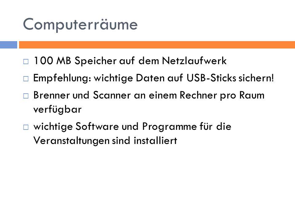 Computerräume 100 MB Speicher auf dem Netzlaufwerk Empfehlung: wichtige Daten auf USB-Sticks sichern! Brenner und Scanner an einem Rechner pro Raum ve