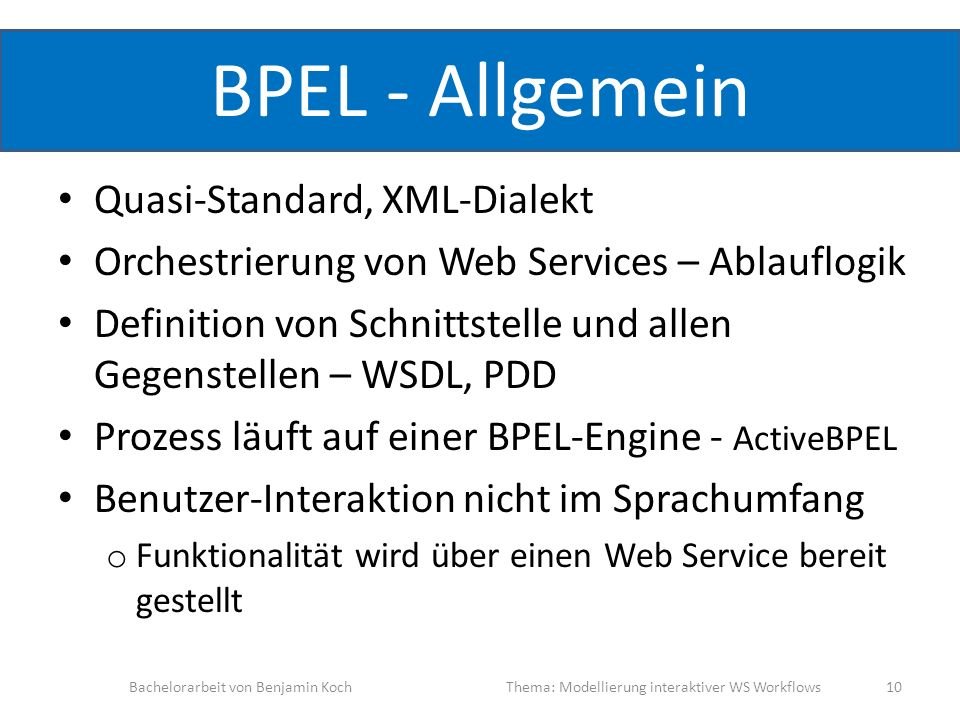 BPEL - Allgemein Quasi-Standard, XML-Dialekt Orchestrierung von Web Services – Ablauflogik Definition von Schnittstelle und allen Gegenstellen – WSDL,