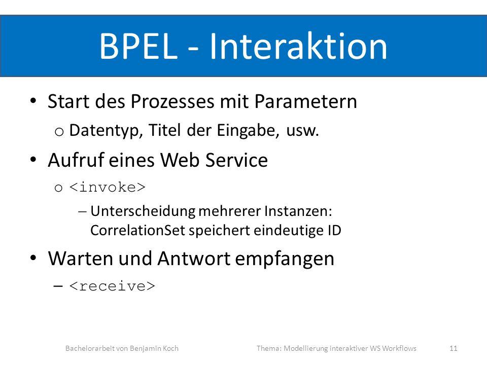 BPEL - Interaktion Start des Prozesses mit Parametern o Datentyp, Titel der Eingabe, usw. Aufruf eines Web Service o Unterscheidung mehrerer Instanzen