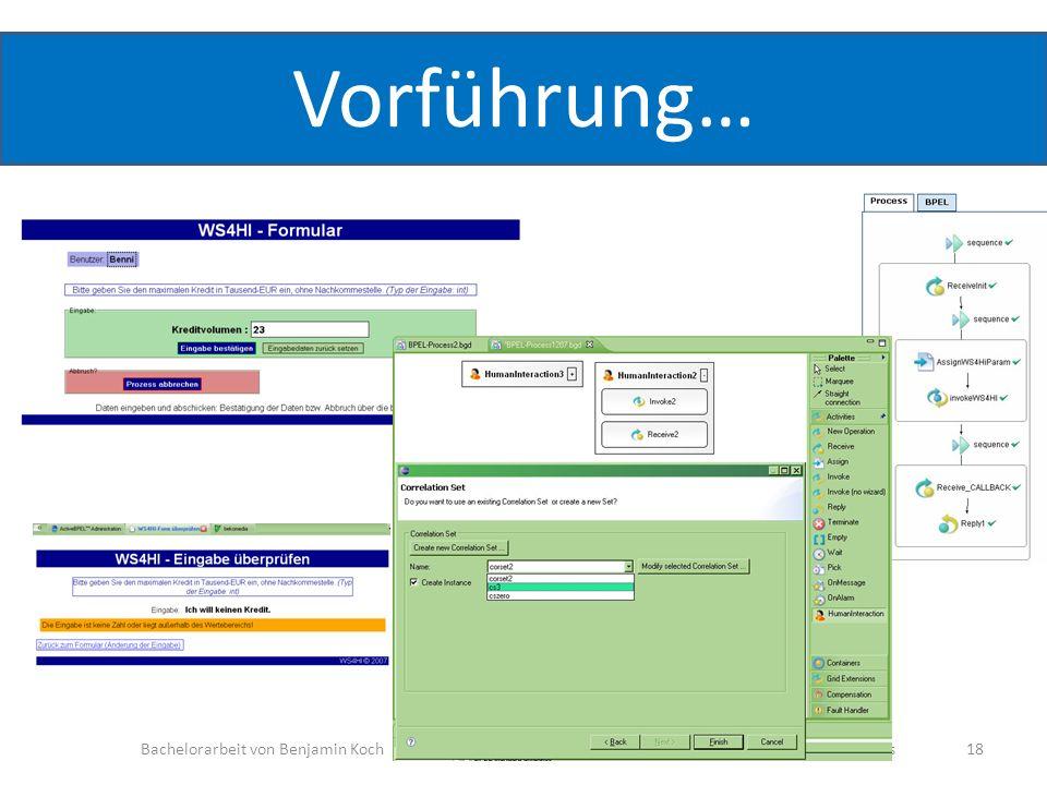 Vorführung… Bachelorarbeit von Benjamin KochThema: Modellierung interaktiver WS Workflows 18