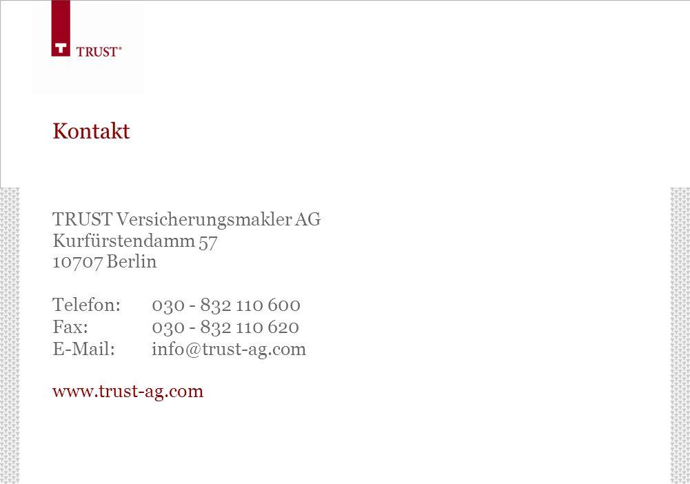 Kontakt TRUST Versicherungsmakler AG Kurfürstendamm 57 10707 Berlin Telefon: 030 - 832 110 600 Fax:030 - 832 110 620 E-Mail:info@trust-ag.com www.trus