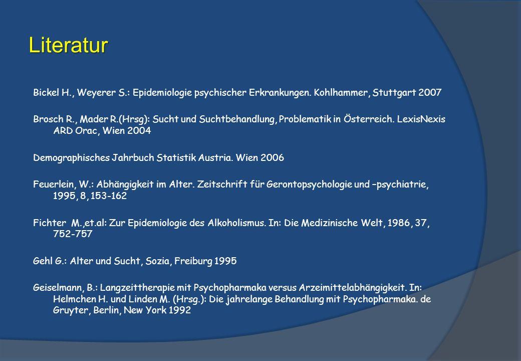 Literatur Bickel H., Weyerer S.: Epidemiologie psychischer Erkrankungen.
