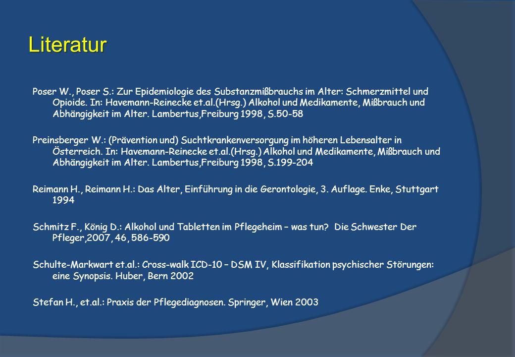 Literatur Poser W., Poser S.: Zur Epidemiologie des Substanzmißbrauchs im Alter: Schmerzmittel und Opioide.