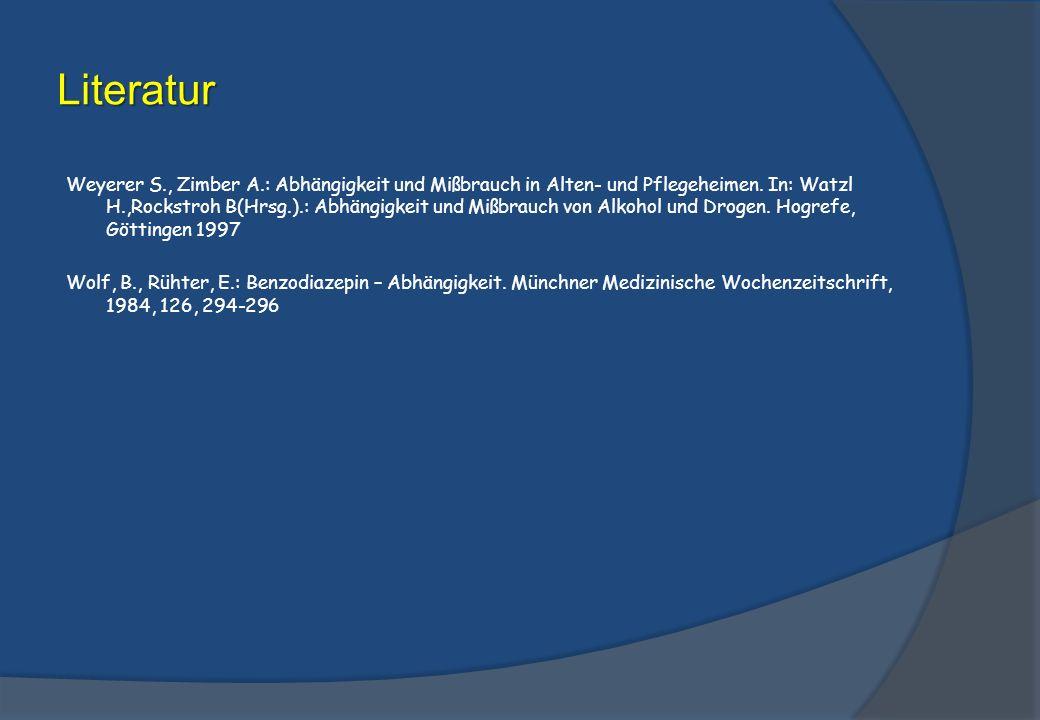 Literatur Weyerer S., Zimber A.: Abhängigkeit und Mißbrauch in Alten- und Pflegeheimen.