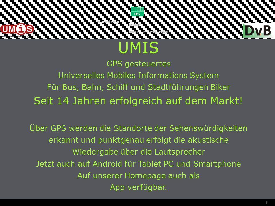 227.09.13UMIS - Universal Mobile Information System UMIS ist eine sinnvolle Ergänzung zur Tätigkeit des Reisebegleiters.